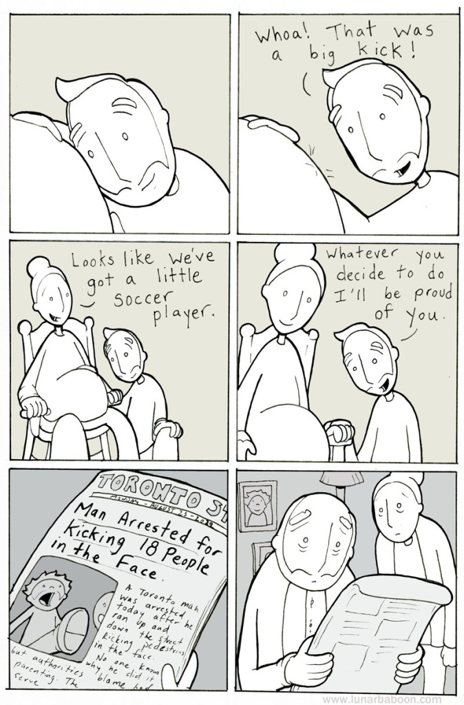 """Proud"" by lunarbaboon.Whoa that was a big kick! Looks like we've got a little soccer player. Whatever you decide to do I'll be proud of you. Man arrested for kicking 18 people in the face."